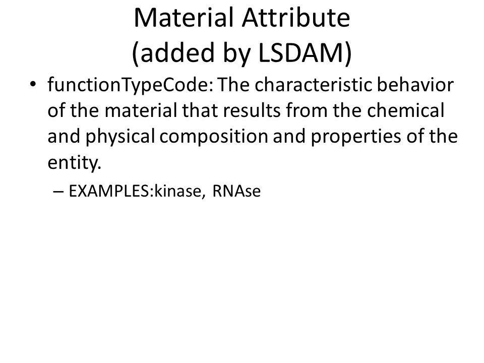 Material Attribute (added by LSDAM) functionTypeCode: The characteristic behavior of the material that results from the chemical and physical composition and properties of the entity.