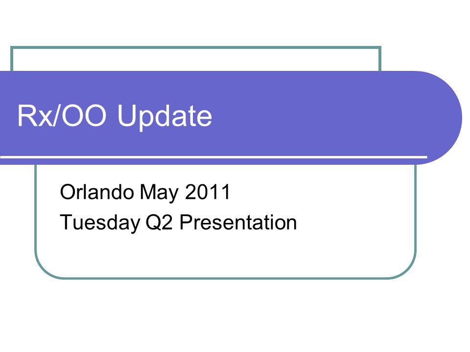Rx/OO Update Orlando May 2011 Tuesday Q2 Presentation