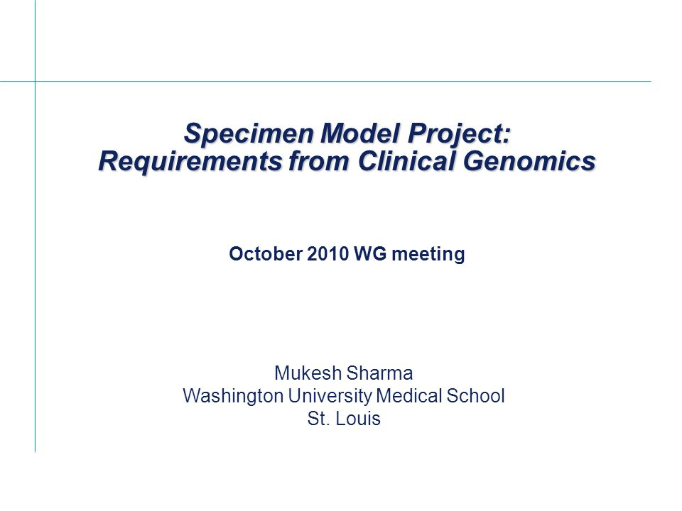 Specimen Model Project: Requirements from Clinical Genomics Mukesh Sharma Washington University Medical School St.