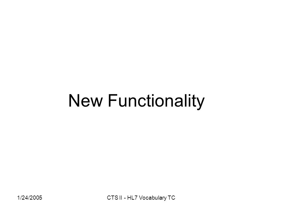 1/24/2005CTS II - HL7 Vocabulary TC New Functionality