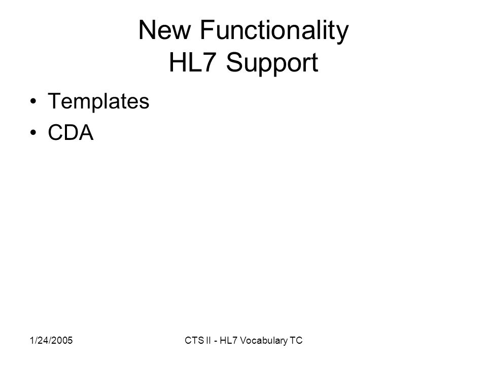 1/24/2005CTS II - HL7 Vocabulary TC New Functionality HL7 Support Templates CDA