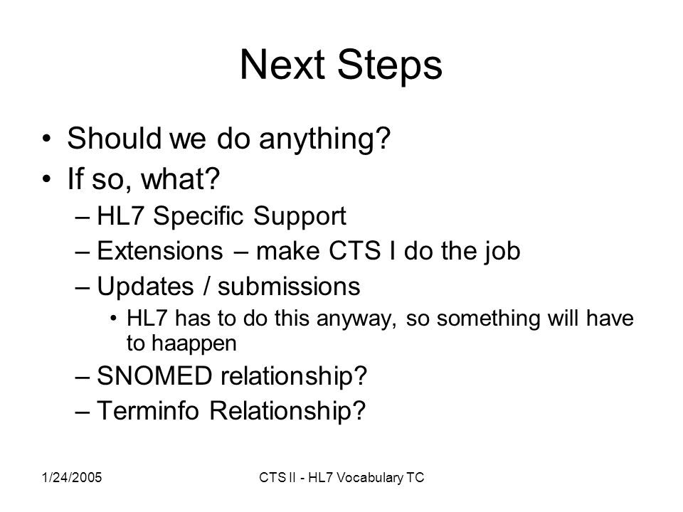 1/24/2005CTS II - HL7 Vocabulary TC Next Steps Should we do anything.