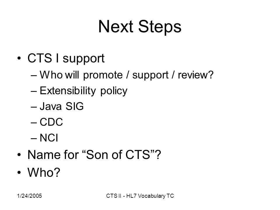 1/24/2005CTS II - HL7 Vocabulary TC Next Steps CTS I support –Who will promote / support / review.