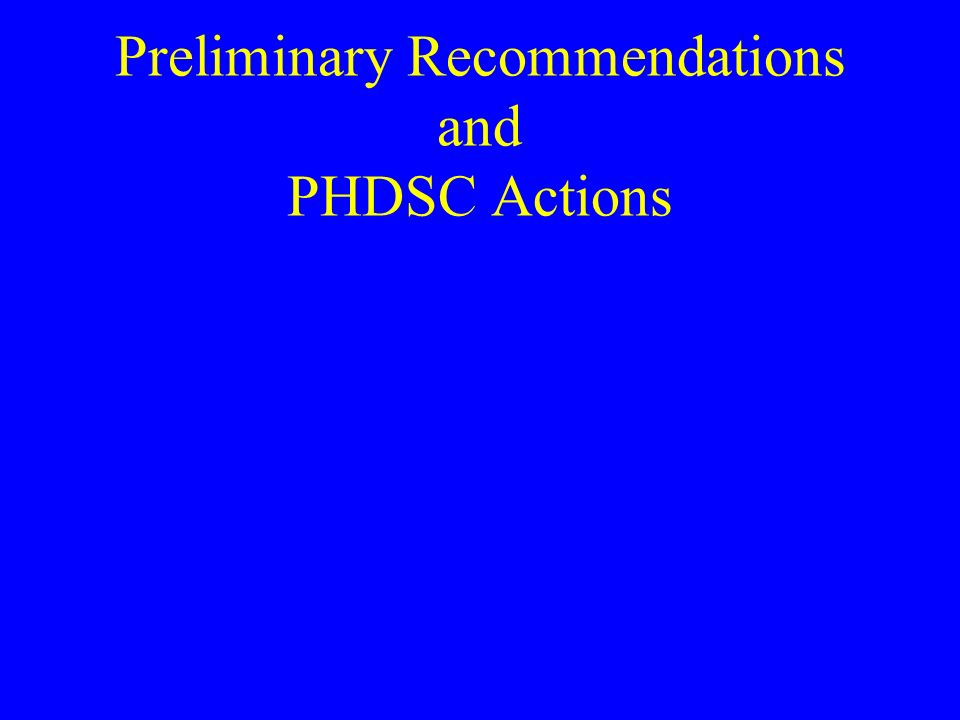 Preliminary Recommendations and PHDSC Actions