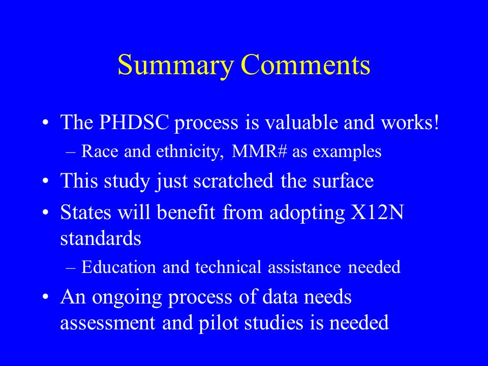 Summary Comments The PHDSC process is valuable and works.