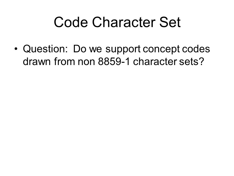 Code Character Set Question: Do we support concept codes drawn from non 8859-1 character sets