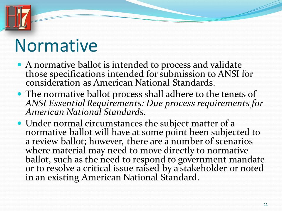 Normative A normative ballot is intended to process and validate those specifications intended for submission to ANSI for consideration as American National Standards.