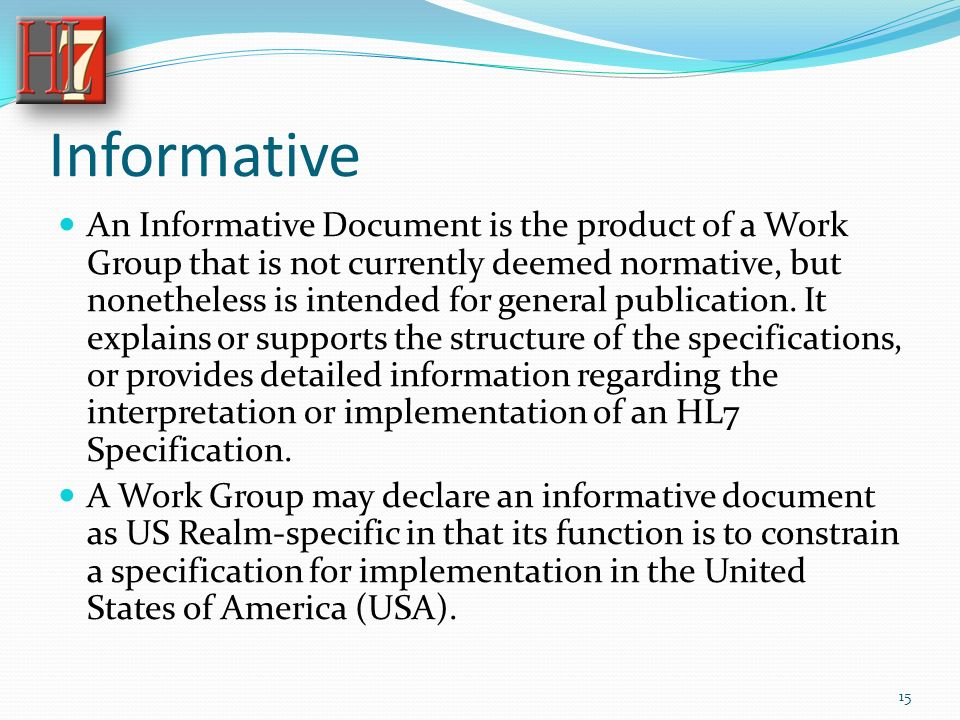 Informative An Informative Document is the product of a Work Group that is not currently deemed normative, but nonetheless is intended for general publication.