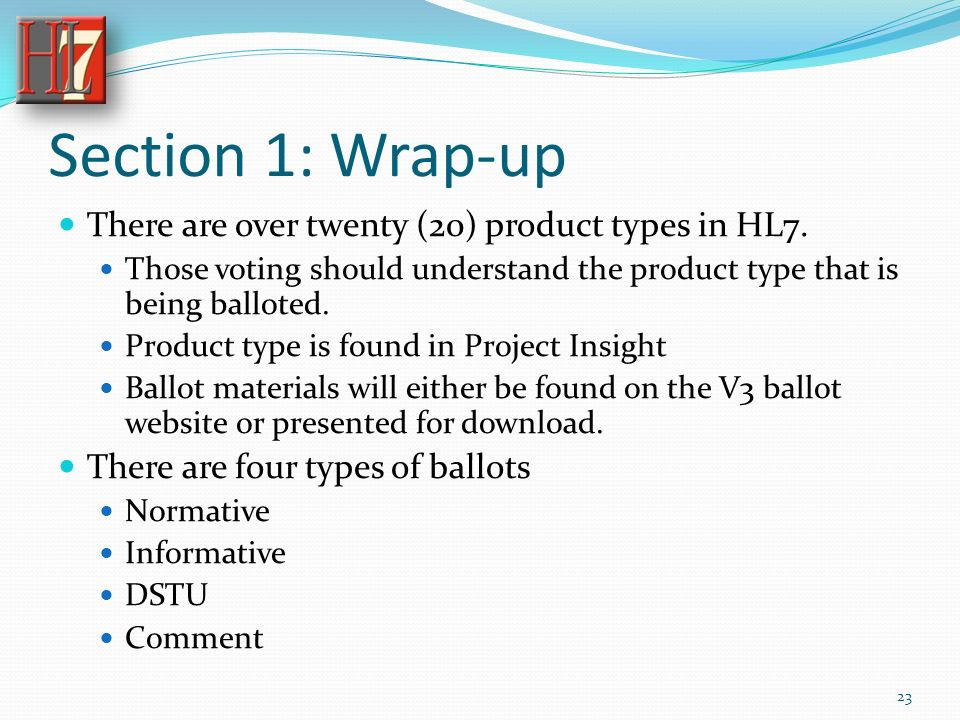 Section 1: Wrap-up There are over twenty (20) product types in HL7.
