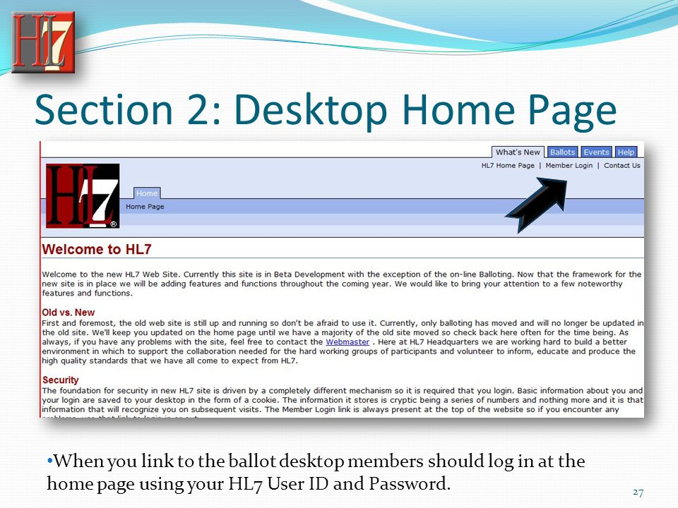 Section 2: Desktop Home Page When you link to the ballot desktop members should log in at the home page using your HL7 User ID and Password.