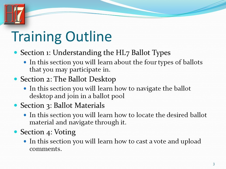 Training Outline Section 1: Understanding the HL7 Ballot Types In this section you will learn about the four types of ballots that you may participate in.