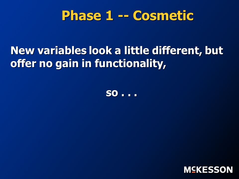 Phase 1 -- Cosmetic New variables look a little different, but offer no gain in functionality, so...