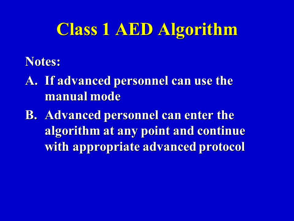 Class 1 AED Algorithm Notes: A.If advanced personnel can use the manual mode B.Advanced personnel can enter the algorithm at any point and continue with appropriate advanced protocol