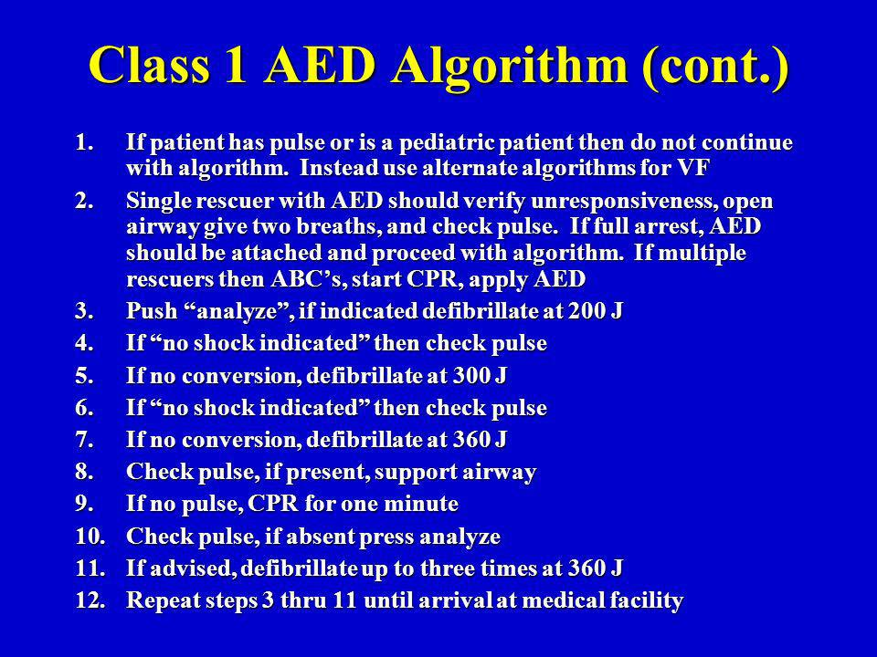 Class 1 AED Algorithm (cont.) 1.If patient has pulse or is a pediatric patient then do not continue with algorithm.
