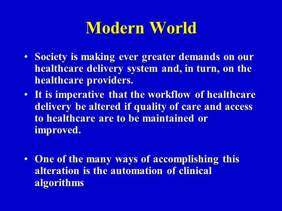 Modern World Society is making ever greater demands on our healthcare delivery system and, in turn, on the healthcare providers.Society is making ever greater demands on our healthcare delivery system and, in turn, on the healthcare providers.