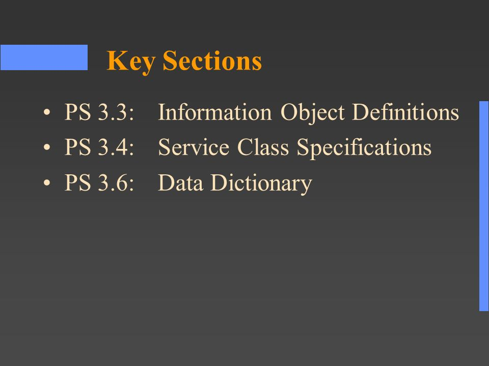 Key Sections PS 3.3:Information Object Definitions PS 3.4:Service Class Specifications PS 3.6:Data Dictionary