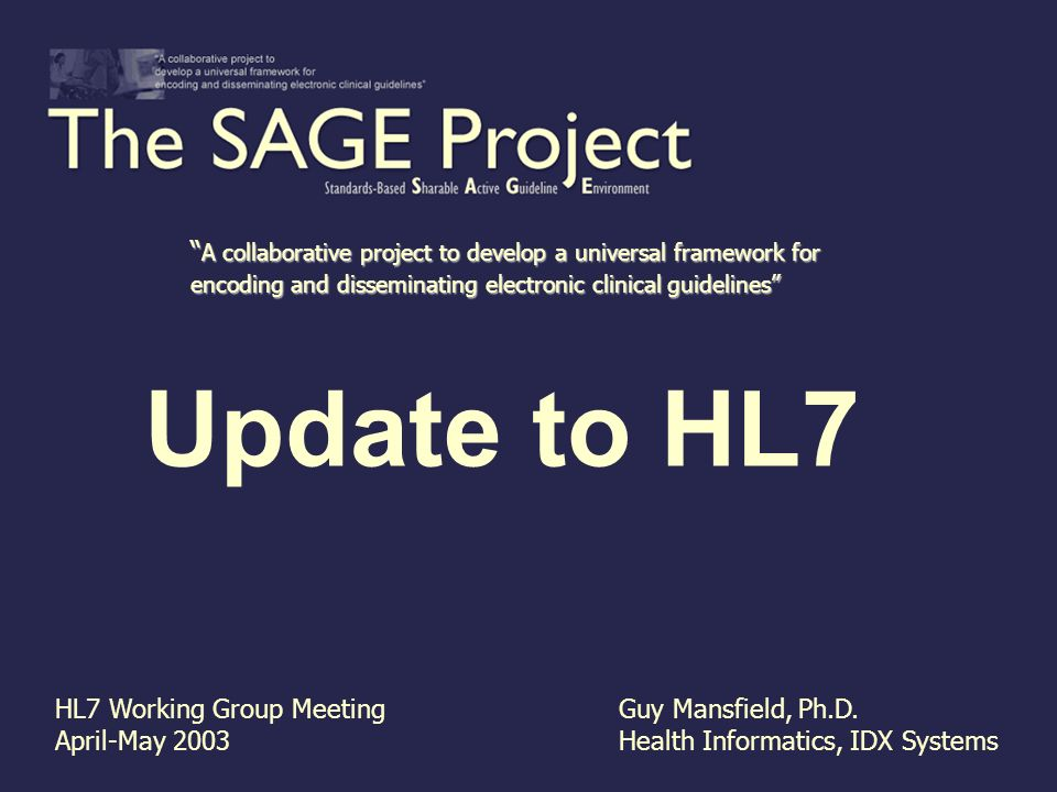 Update to HL7 HL7 Working Group Meeting April-May 2003 Guy Mansfield, Ph.D.