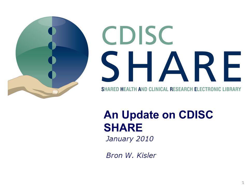 11 SHARE S&V Document and the Pilot An Update on CDISC SHARE January 2010 Bron W. Kisler