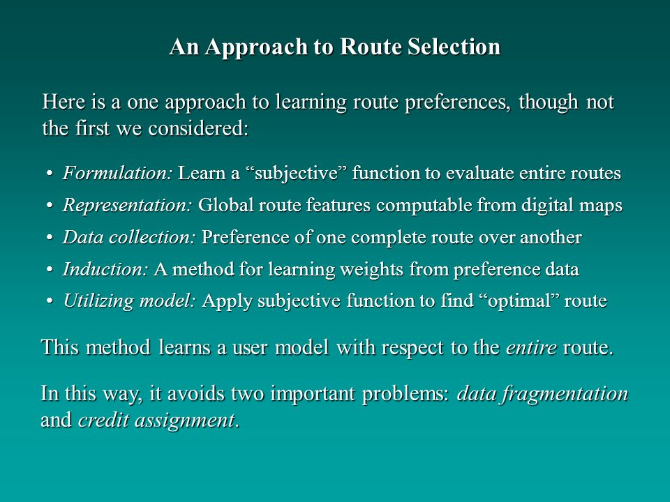 Here is a one approach to learning route preferences, though not the first we considered: This method learns a user model with respect to the entire route.