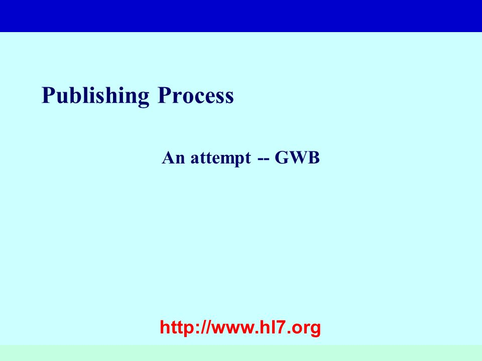 http://www.hl7.org Publishing Process An attempt -- GWB