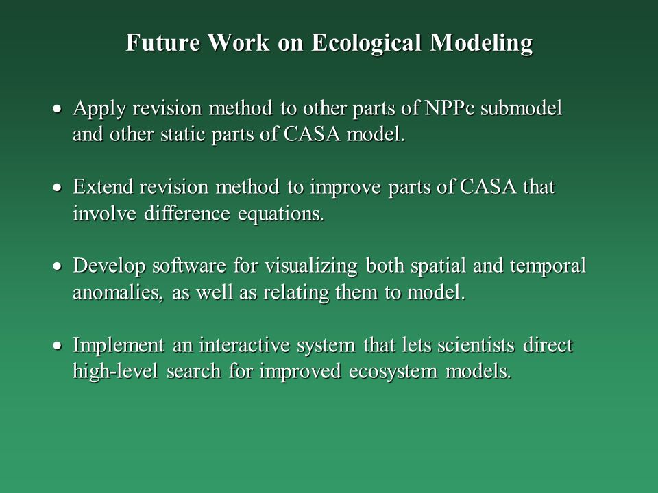 Future Work on Ecological Modeling Apply revision method to other parts of NPPc submodel and other static parts of CASA model.