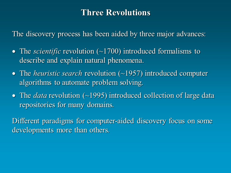Three Revolutions The scientific revolution (~1700) introduced formalisms to describe and explain natural phenomena.