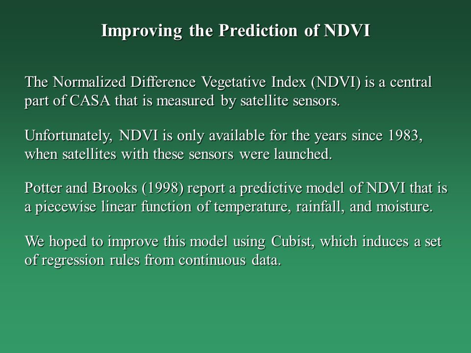 Improving the Prediction of NDVI The Normalized Difference Vegetative Index (NDVI) is a central part of CASA that is measured by satellite sensors.