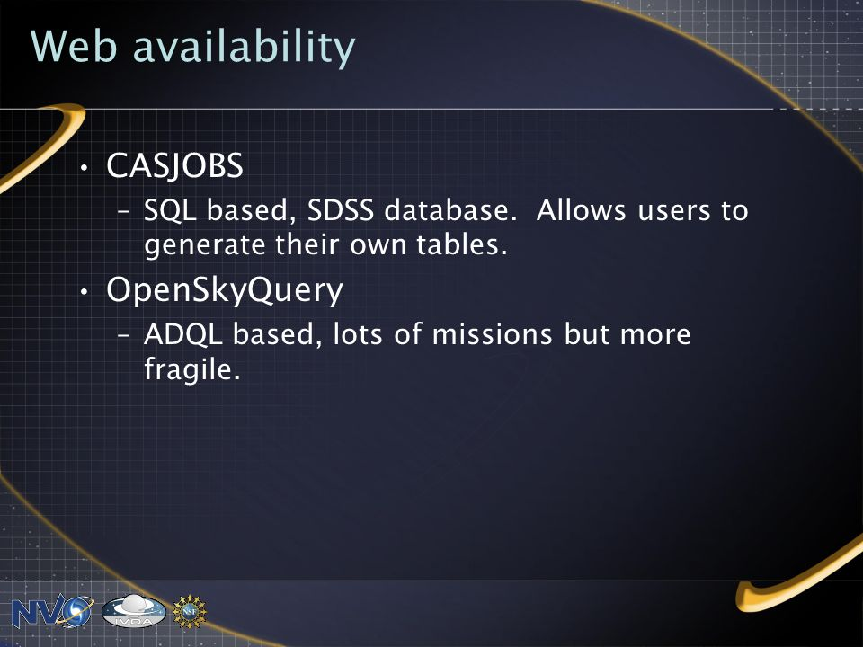 Web availability CASJOBS –SQL based, SDSS database.