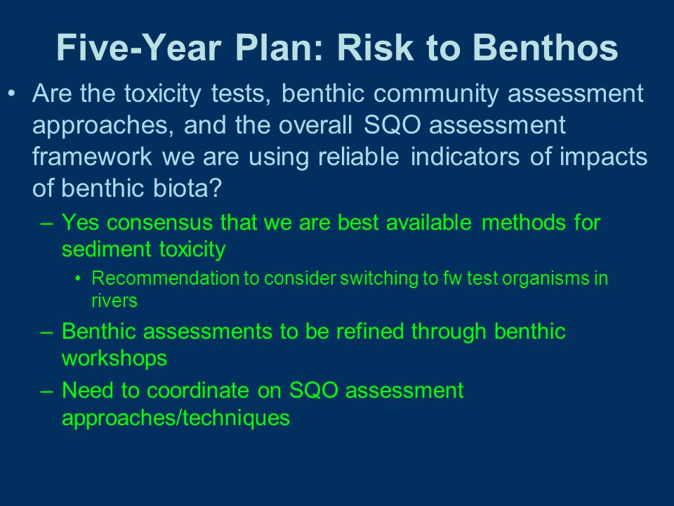 Five-Year Plan: Risk to Benthos Are the toxicity tests, benthic community assessment approaches, and the overall SQO assessment framework we are using reliable indicators of impacts of benthic biota.