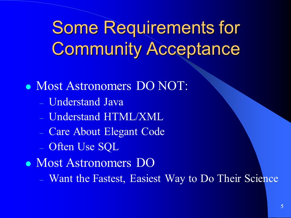 5 Some Requirements for Community Acceptance Most Astronomers DO NOT: – Understand Java – Understand HTML/XML – Care About Elegant Code – Often Use SQL Most Astronomers DO – Want the Fastest, Easiest Way to Do Their Science