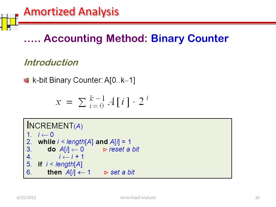 ….. Accounting Method: Binary Counter k-bit Binary Counter: A[0..k 1] I NCREMENT (A) 1.