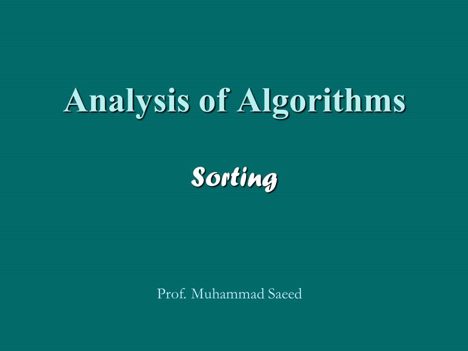 Analysis of Algorithms Sorting Prof. Muhammad Saeed