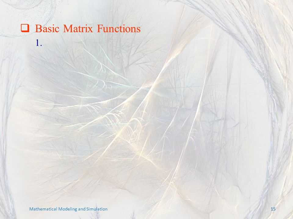 15 Mathematical Modeling and Simulation Basic Matrix Functions 1.