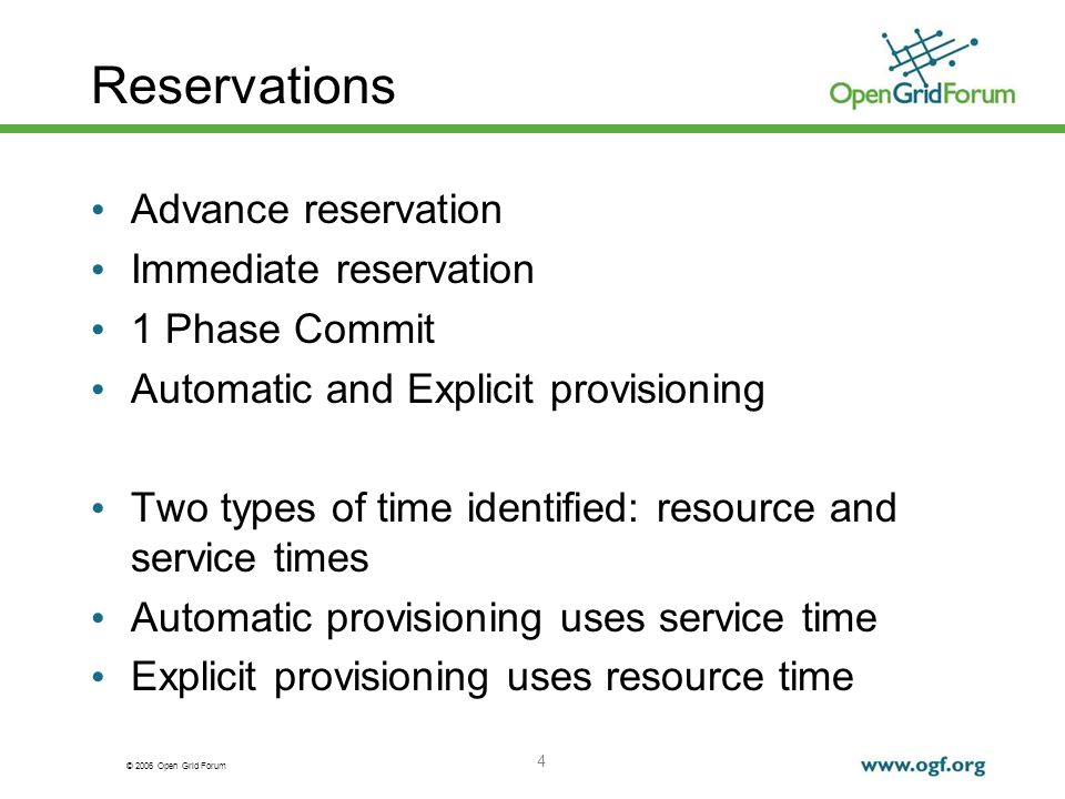 © 2006 Open Grid Forum Reservations Advance reservation Immediate reservation 1 Phase Commit Automatic and Explicit provisioning Two types of time identified: resource and service times Automatic provisioning uses service time Explicit provisioning uses resource time 4