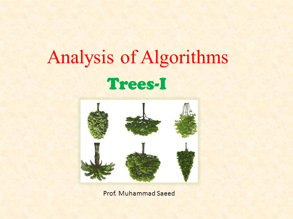 Trees-I Prof. Muhammad Saeed Analysis of Algorithms
