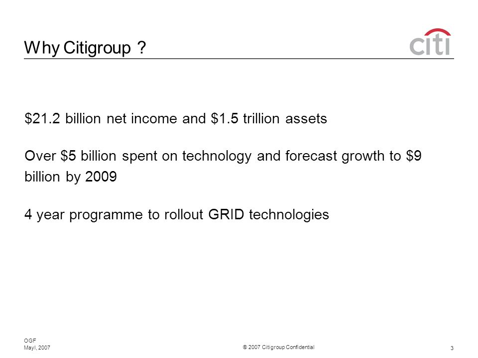 ® 2007 Citigroup Confidential OGF 3 Mayl, 2007 Why Citigroup .
