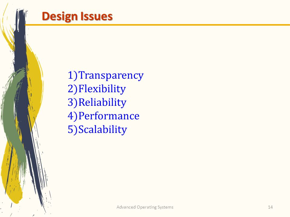 Advanced Operating Systems14 Design Issues 1)Transparency 2)Flexibility 3)Reliability 4)Performance 5)Scalability