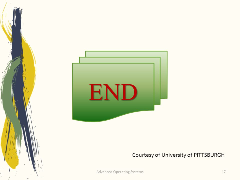 Advanced Operating Systems17 END Courtesy of University of PITTSBURGH