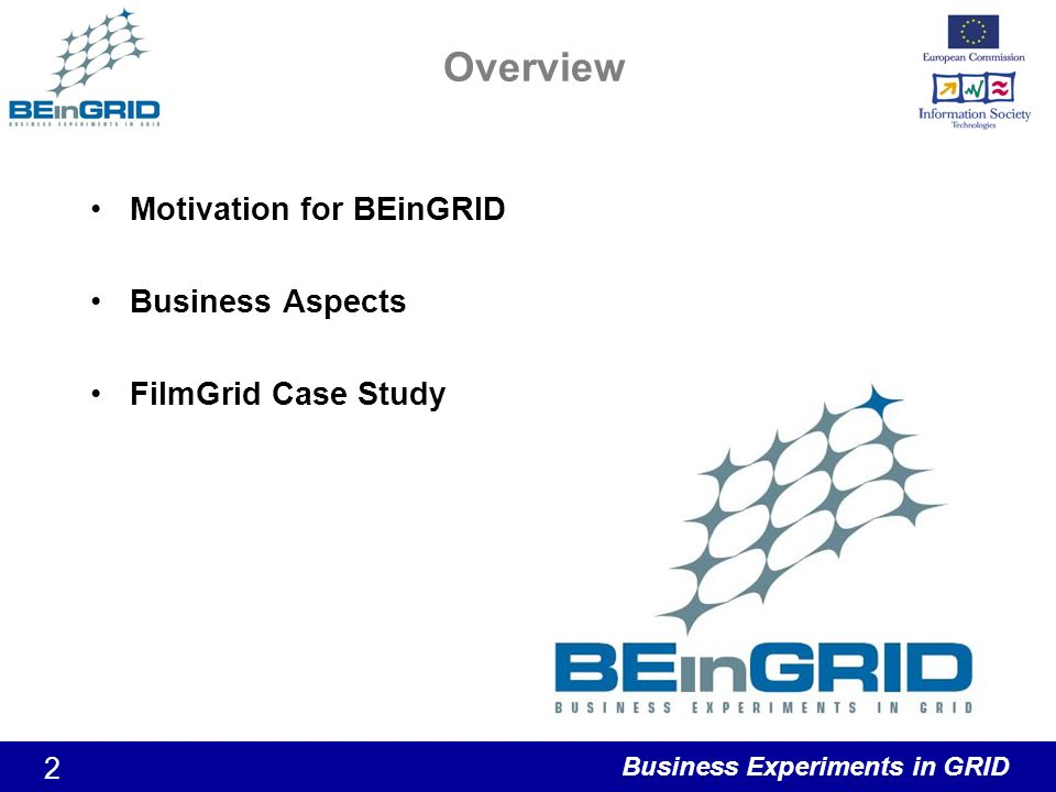 Business Experiments in GRID 2 Overview Motivation for BEinGRID Business Aspects FilmGrid Case Study