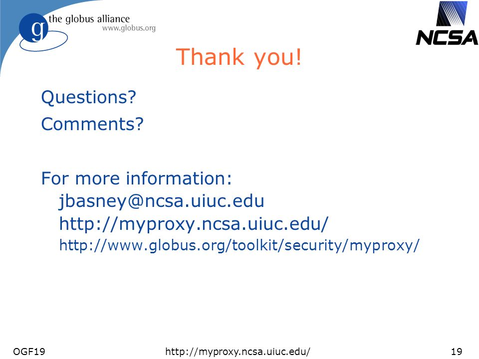 OGF19http://myproxy.ncsa.uiuc.edu/19 Thank you. Questions.