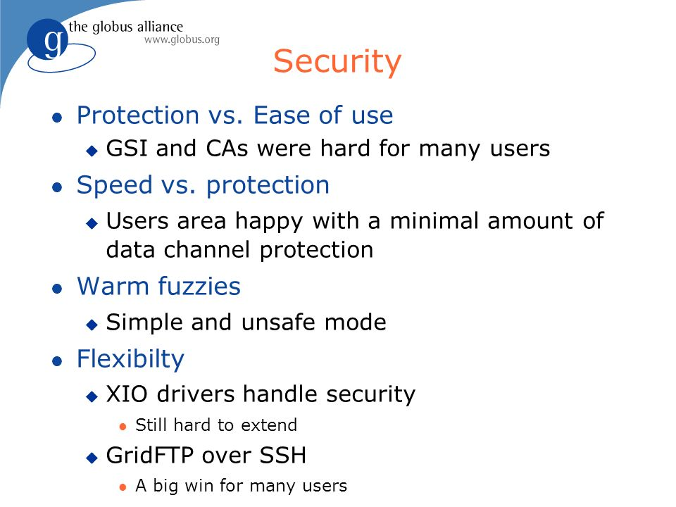 Security Protection vs. Ease of use GSI and CAs were hard for many users Speed vs.