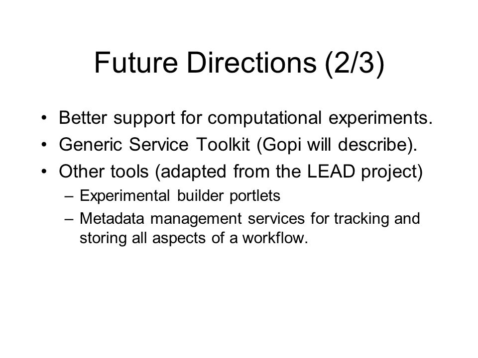 Future Directions (2/3) Better support for computational experiments.