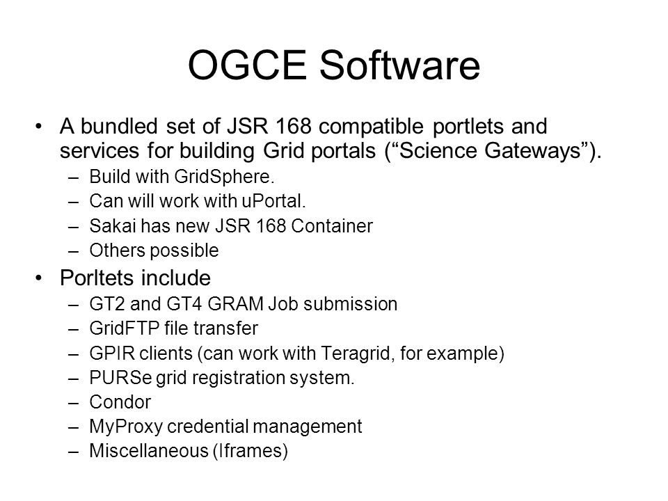 OGCE Software A bundled set of JSR 168 compatible portlets and services for building Grid portals (Science Gateways).