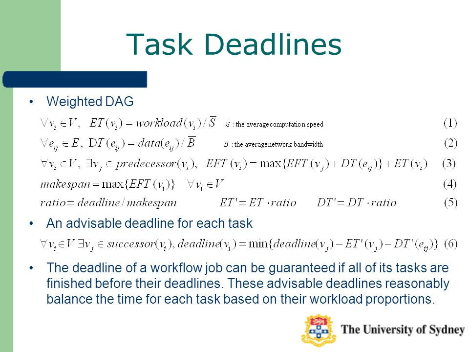 Weighted DAG Task Deadlines An advisable deadline for each task The deadline of a workflow job can be guaranteed if all of its tasks are finished before their deadlines.