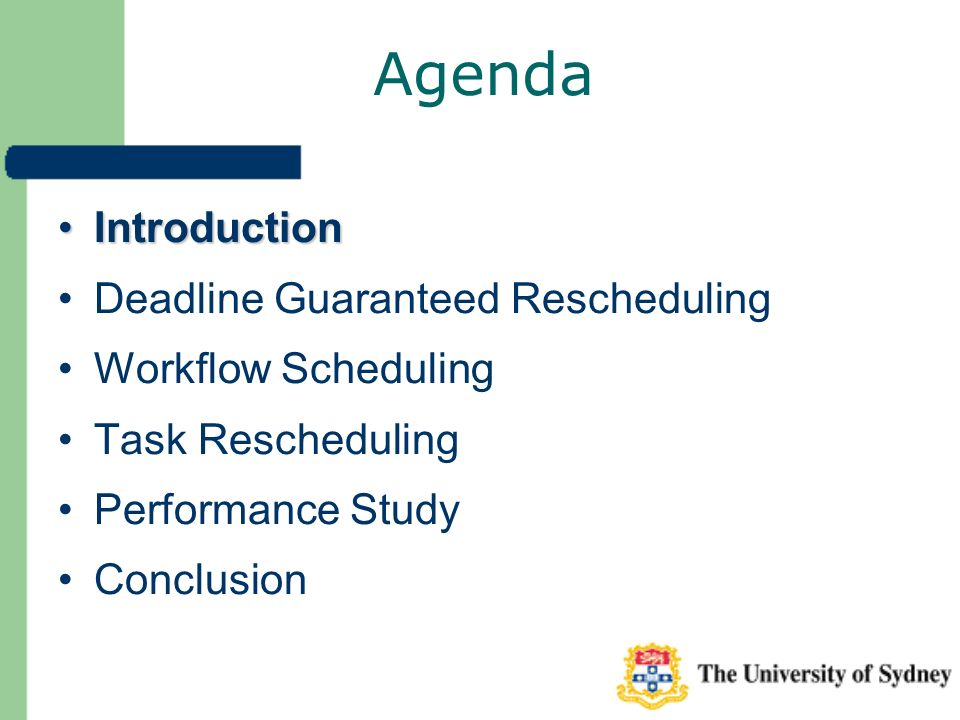 Agenda IntroductionIntroduction Deadline Guaranteed Rescheduling Workflow Scheduling Task Rescheduling Performance Study Conclusion
