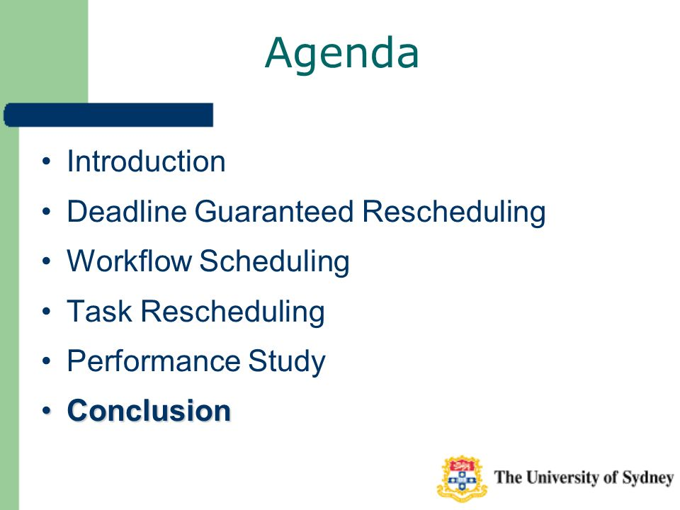 Agenda Introduction Deadline Guaranteed Rescheduling Workflow Scheduling Task Rescheduling Performance Study ConclusionConclusion