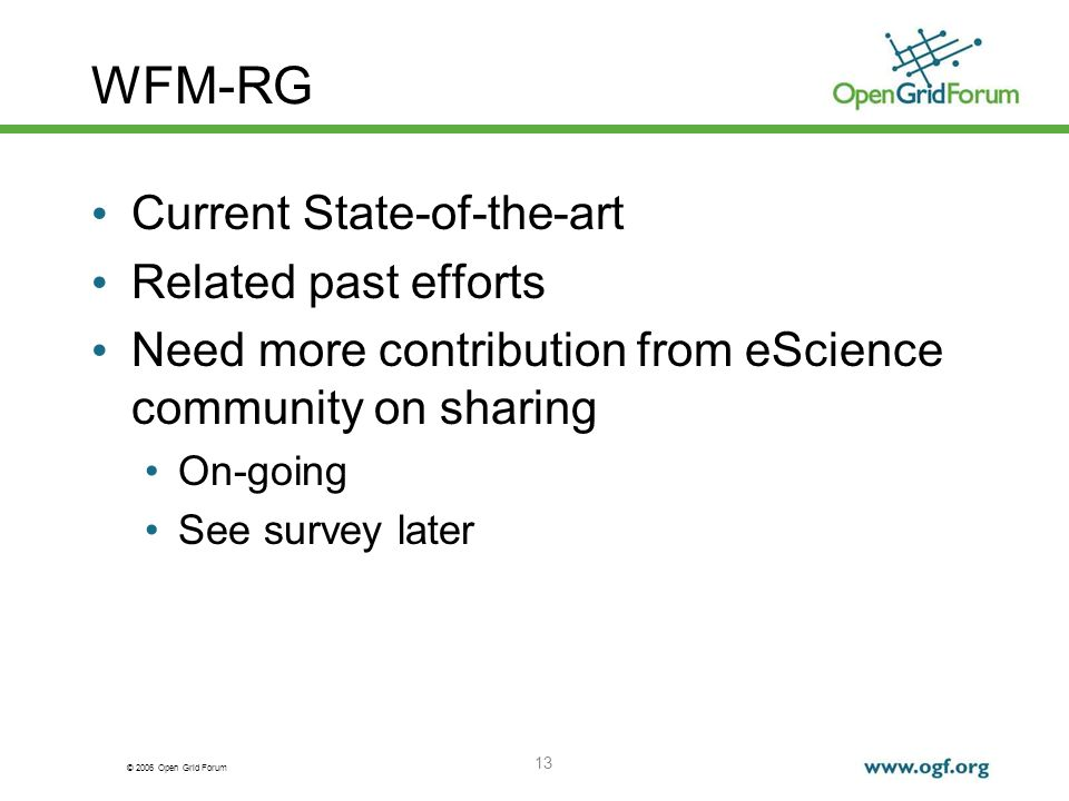 © 2006 Open Grid Forum 13 WFM-RG Current State-of-the-art Related past efforts Need more contribution from eScience community on sharing On-going See survey later