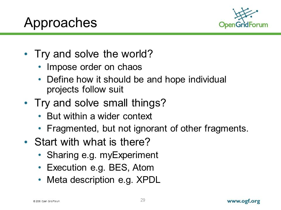 © 2006 Open Grid Forum 29 Approaches Try and solve the world.