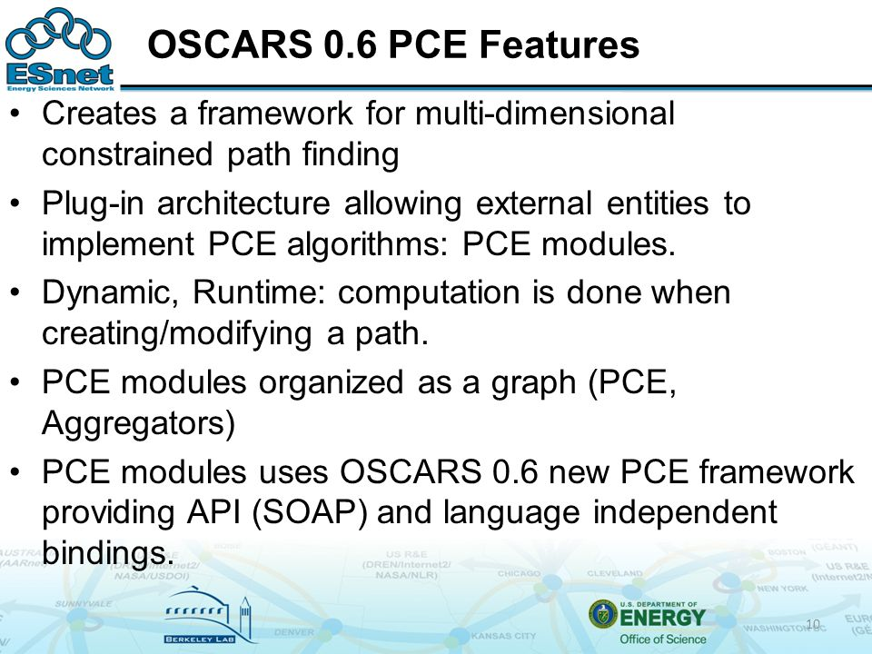 OSCARS 0.6 PCE Features Creates a framework for multi-dimensional constrained path finding Plug-in architecture allowing external entities to implement PCE algorithms: PCE modules.