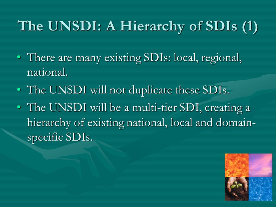 The UNSDI: A Hierarchy of SDIs (1) There are many existing SDIs: local, regional, national.There are many existing SDIs: local, regional, national.
